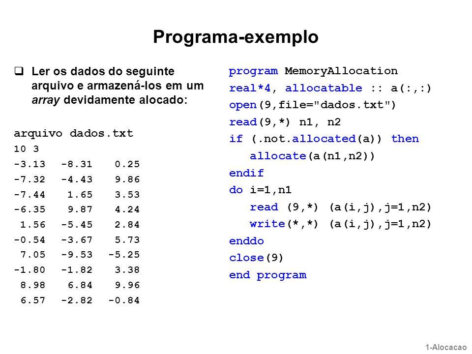 Programa-exemplo  Ler os dados do seguinte arquivo e armazená-los em um array devidamente alocado: arquivo dados.txt 10 3 -3.13-8.31 0.25 -7.32-4.43