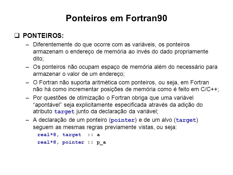 Ponteiros em Fortran90  PONTEIROS: –Diferentemente do que ocorre com as variáveis, os ponteiros armazenam o endereço de memória ao invés do dado prop