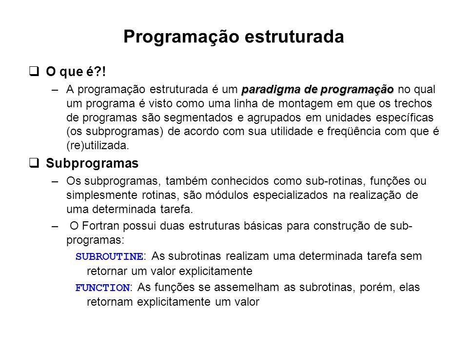 Programação estruturada  O que é?! paradigma de programação –A programação estruturada é um paradigma de programação no qual um programa é visto como