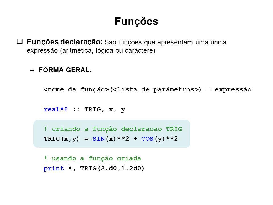 Funções  Funções declaração: São funções que apresentam uma única expressão (aritmética, lógica ou caractere) –FORMA GERAL: ( ) = expressão real*8 ::