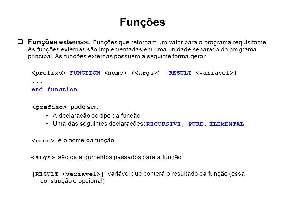 Funções  Funções externas: Funções que retornam um valor para o programa requisitante. As funções externas são implementadas em uma unidade separada