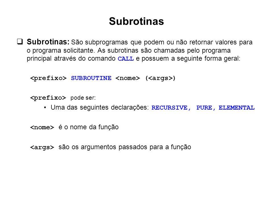 Subrotinas  Subrotinas: São subprogramas que podem ou não retornar valores para o programa solicitante. As subrotinas são chamadas pelo programa prin
