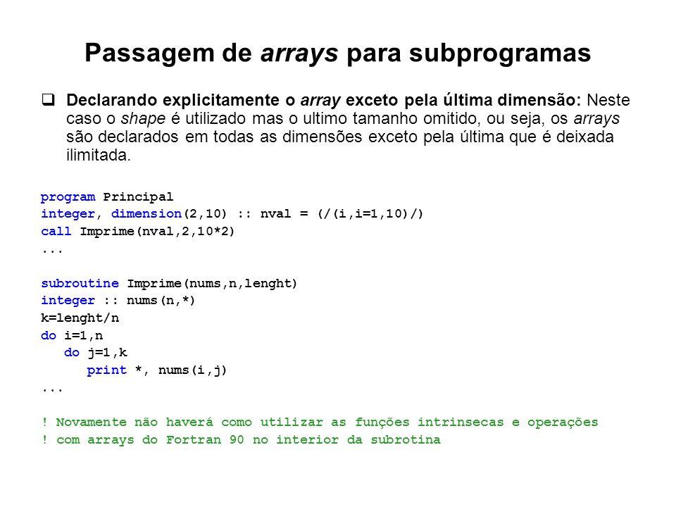 Passagem de arrays para subprogramas  Declarando explicitamente o array exceto pela última dimensão: Neste caso o shape é utilizado mas o ultimo tama