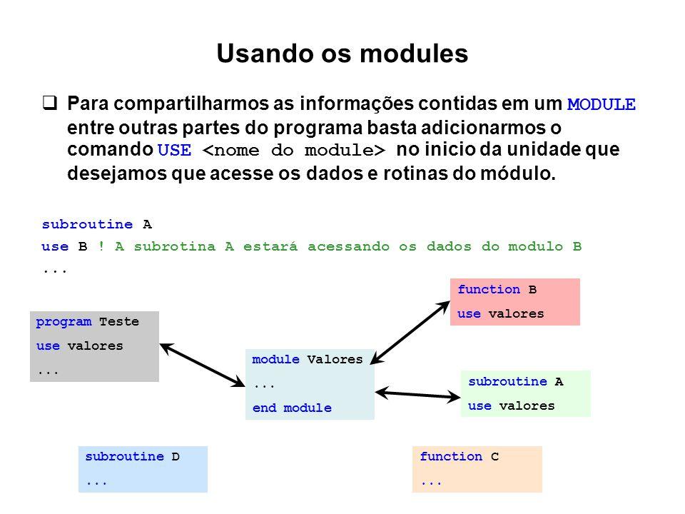Usando os modules  Para compartilharmos as informações contidas em um MODULE entre outras partes do programa basta adicionarmos o comando USE no inic