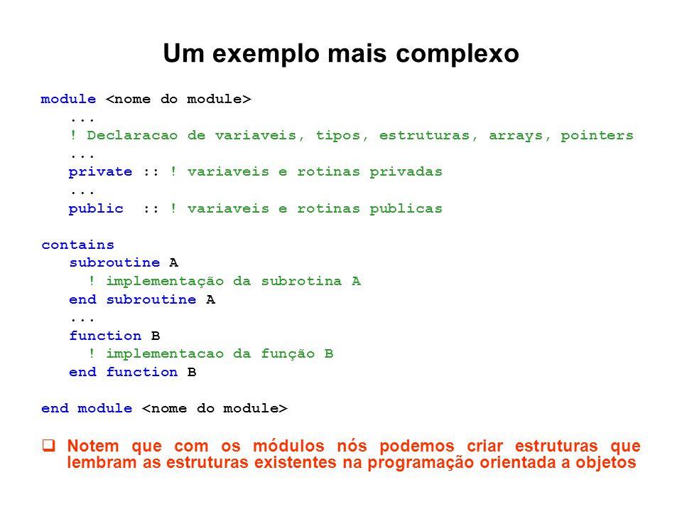 Um exemplo mais complexo module... ! Declaracao de variaveis, tipos, estruturas, arrays, pointers... private :: ! variaveis e rotinas privadas... publ