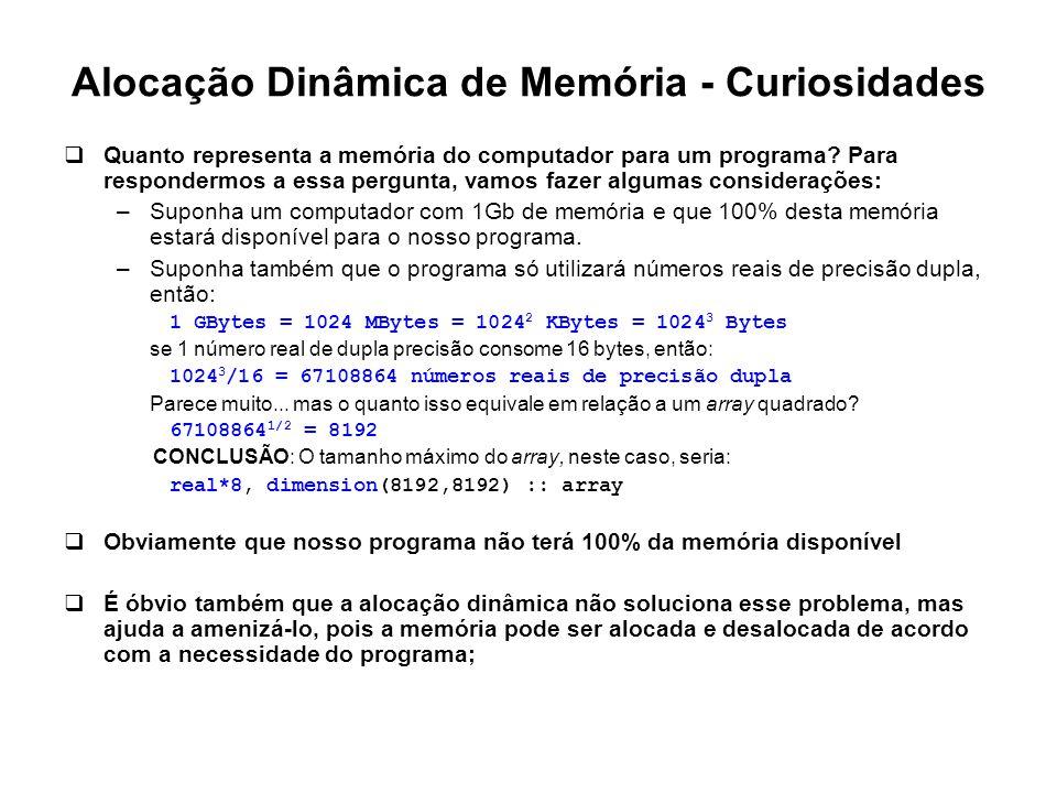 Alocação Dinâmica de Memória - Curiosidades  Quanto representa a memória do computador para um programa? Para respondermos a essa pergunta, vamos faz