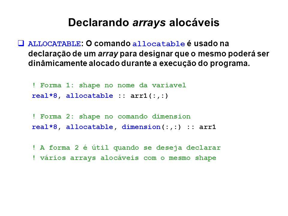 Alocando arrays alocáveis  ALLOCATE : O comando allocate efetivamente faz a requisição de memória do sistema para que possa ser usada pelo array.