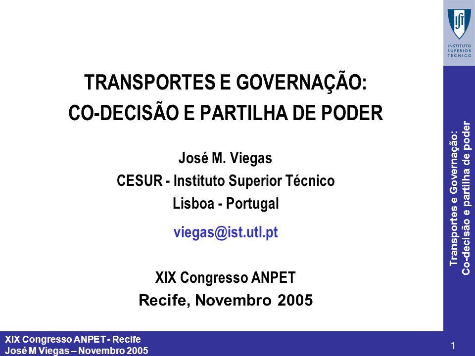 XIX Congresso ANPET - Recife José M Viegas – Novembro 2005 1 Transportes e Governação: Co-decisão e partilha de poder TRANSPORTES E GOVERNAÇÃO: CO-DEC