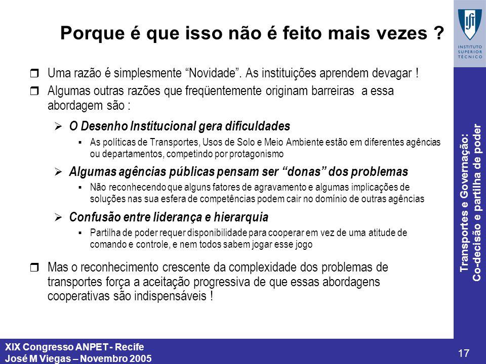 XIX Congresso ANPET - Recife José M Viegas – Novembro 2005 17 Transportes e Governação: Co-decisão e partilha de poder Porque é que isso não é feito m