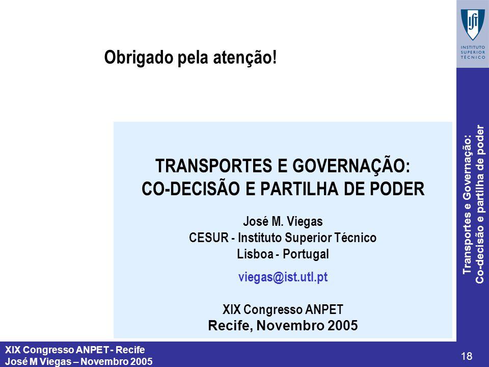 XIX Congresso ANPET - Recife José M Viegas – Novembro 2005 18 Transportes e Governação: Co-decisão e partilha de poder TRANSPORTES E GOVERNAÇÃO: CO-DE