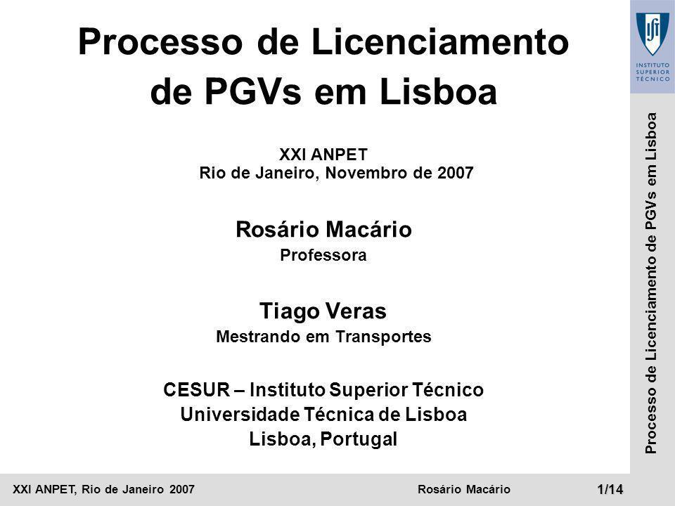 XXI ANPET, Rio de Janeiro 2007Rosário Macário12/14 Processo de Licenciamento de PGVs em Lisboa Câmara Municipal BCD A F Processo de Licenciamento de PGV GH E IJK L MN O Fluxo do Processo: Licenciamento de Projeto (Aprovação da Arquitetura) INPUT (Munícipe): Projeto de Arquitetura Tráfego Outras Direções Municipais Planejamento Estratégico Planejamento Urbano Gestão Urbanística Avaliação do processo e atribuição da sua gestão a um técnico (arquitecto) Consulta setorial a outros departamentos Reunião da Comissão permanente de apreciação de processos (parecer conjunto) Monitoramento dos objetivos definidos ao nível estratégico Recepção do Processo Os agentes envolvidos variam de acordo com os requisitos de cada projeto