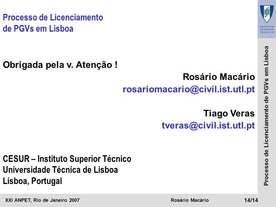 XXI ANPET, Rio de Janeiro 2007Rosário Macário14/14 Processo de Licenciamento de PGVs em Lisboa Processo de Licenciamento de PGVs em Lisboa Obrigada pe