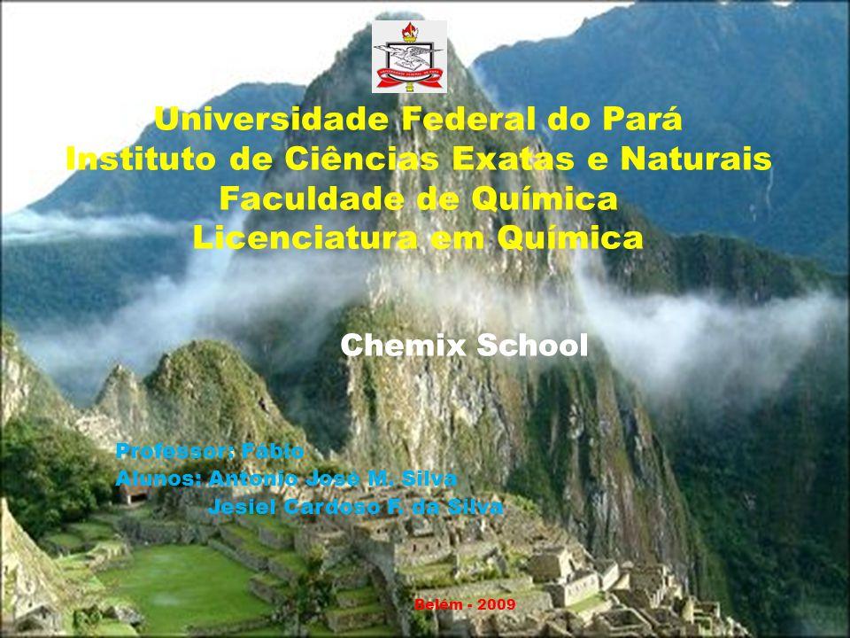 Universidade Federal do Pará Instituto de Ciências Exatas e Naturais Faculdade de Química Licenciatura em Química Chemix School Professor: Fábio Aluno