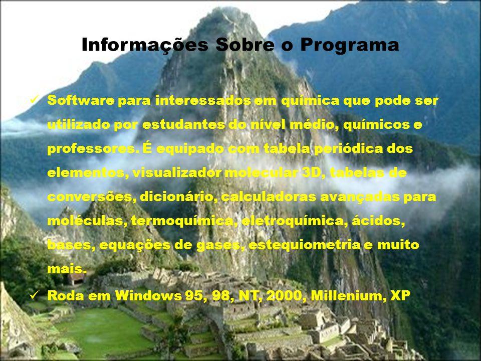 Informações Sobre o Programa Software para interessados em química que pode ser utilizado por estudantes do nível médio, químicos e professores. É equ