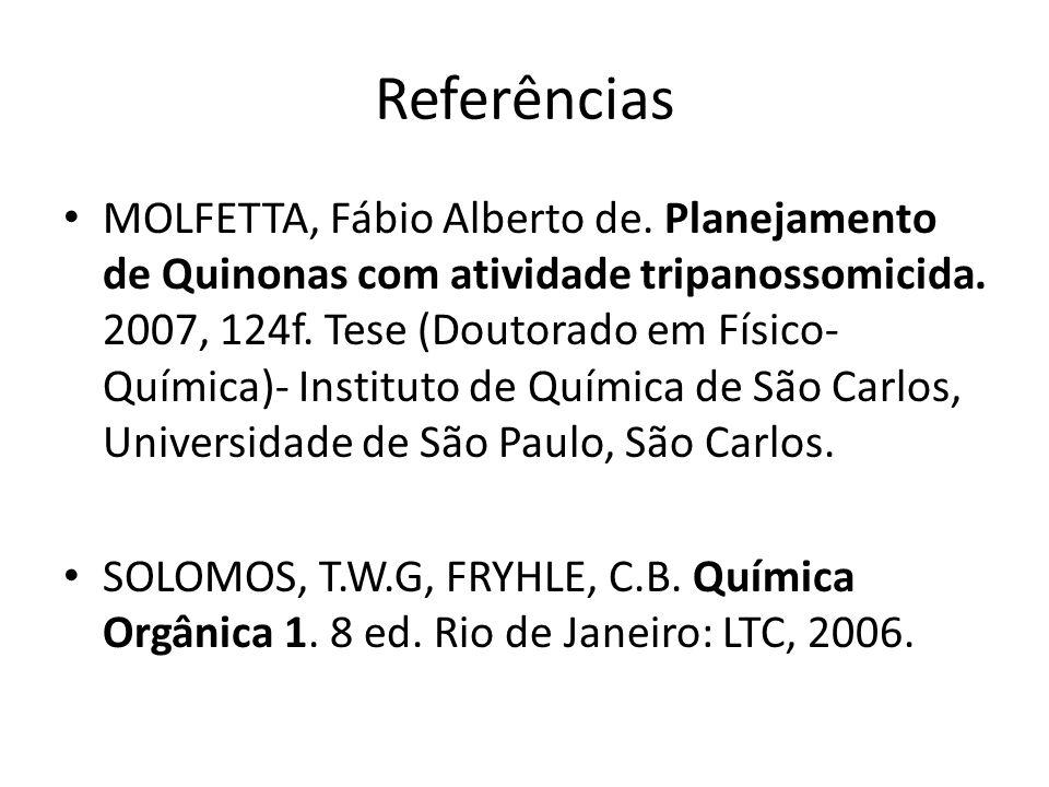 Referências MOLFETTA, Fábio Alberto de. Planejamento de Quinonas com atividade tripanossomicida.