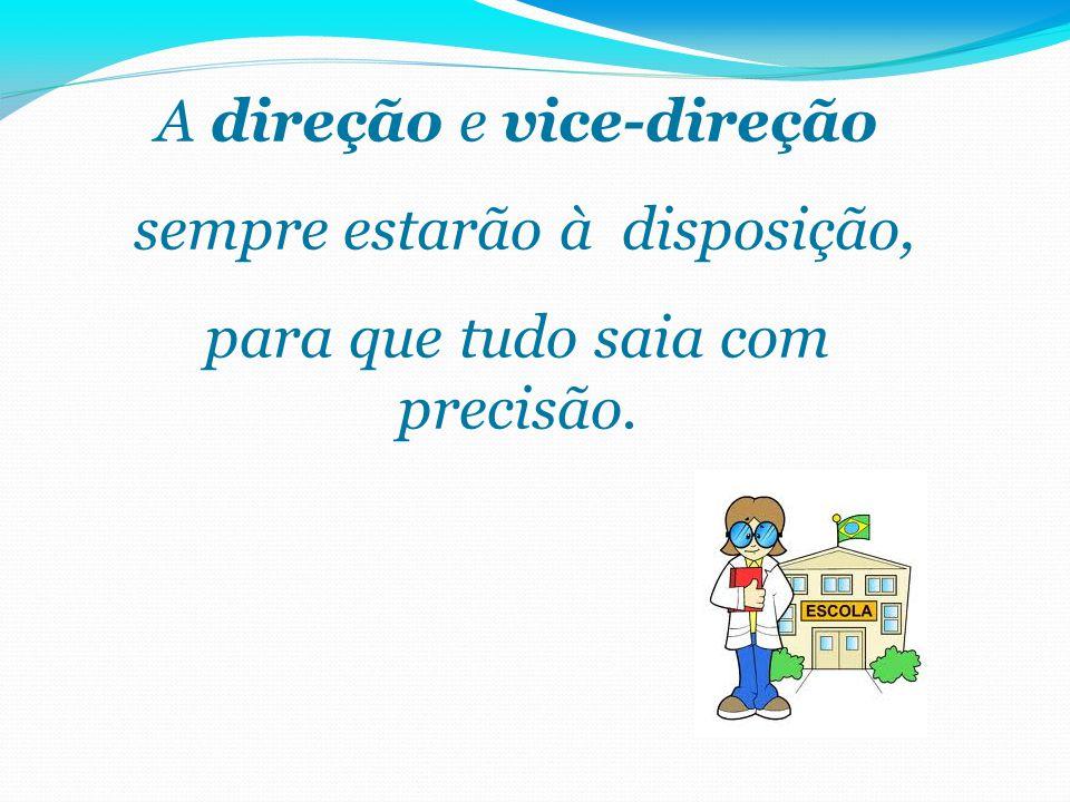 A direção e vice-direção sempre estarão à disposição, para que tudo saia com precisão.