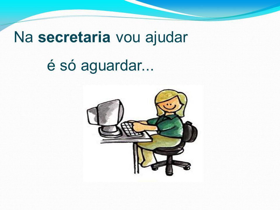Na secretaria vou ajudar é só aguardar...