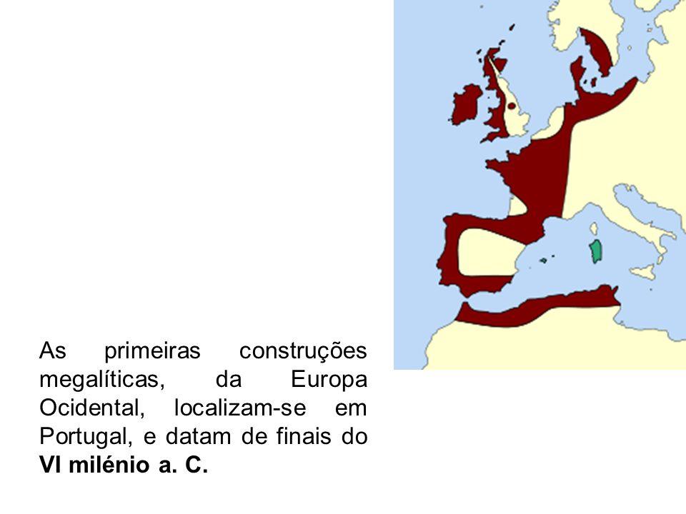 As primeiras construções megalíticas, da Europa Ocidental, localizam-se em Portugal, e datam de finais do VI milénio a.
