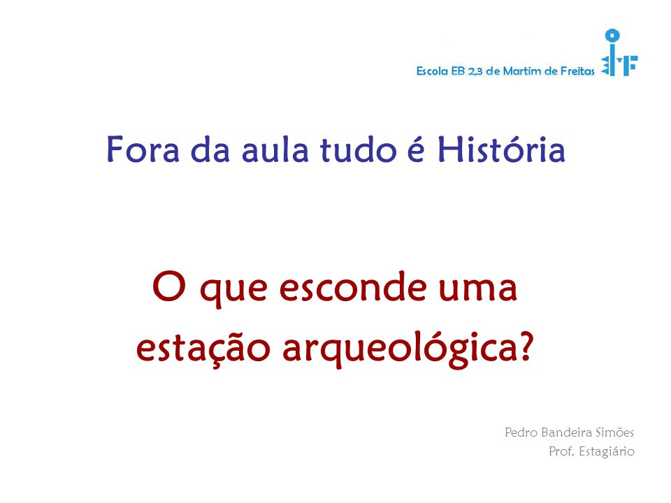 Fora da aula tudo é História Pedro Bandeira Simões Prof.