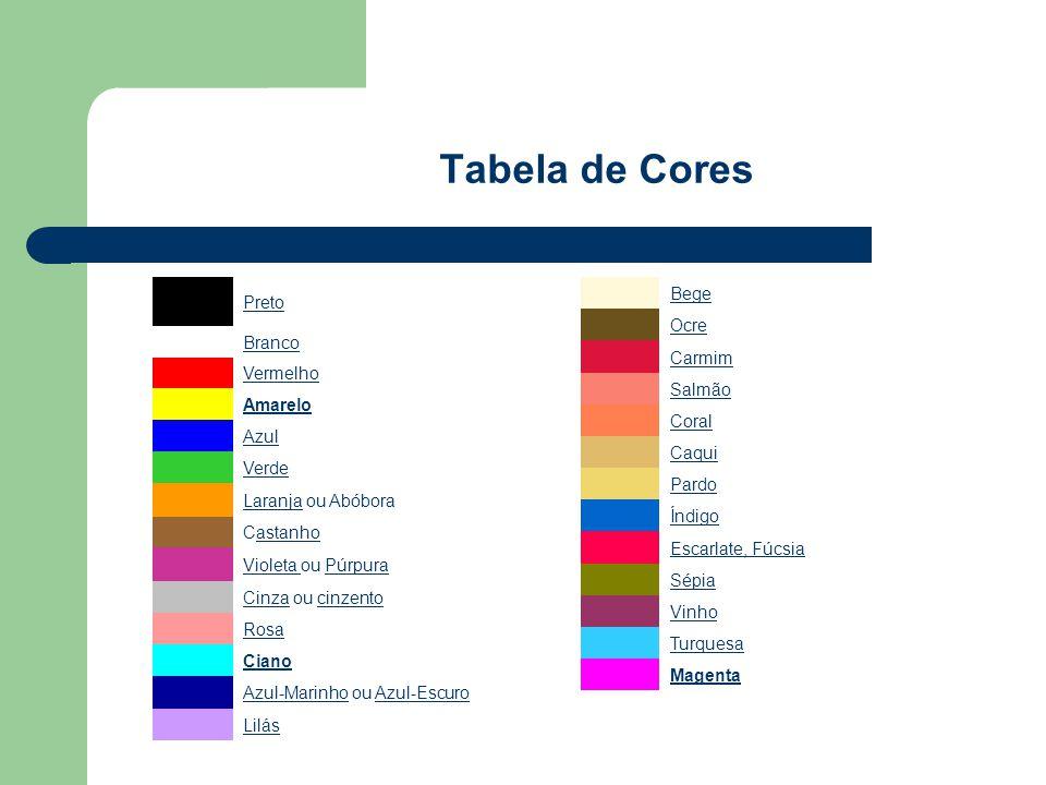 Tabela de Cores Preto Branco Vermelho Amarelo Azul Verde LaranjaLaranja ou Abóbora Castanhoastanho Violeta Violeta ou PúrpuraPúrpura CinzaCinza ou cin