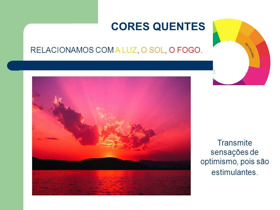 Transmite sensações de optimismo, pois são estimulantes. CORES QUENTES RELACIONAMOS COM A LUZ, O SOL, O FOGO.