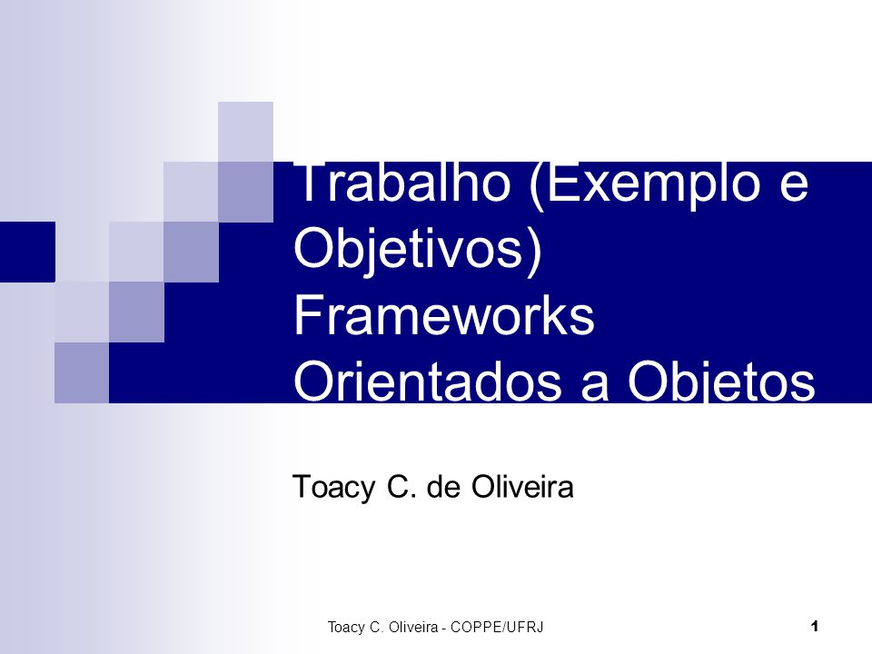 1 Trabalho (Exemplo e Objetivos) Frameworks Orientados a Objetos Toacy C.