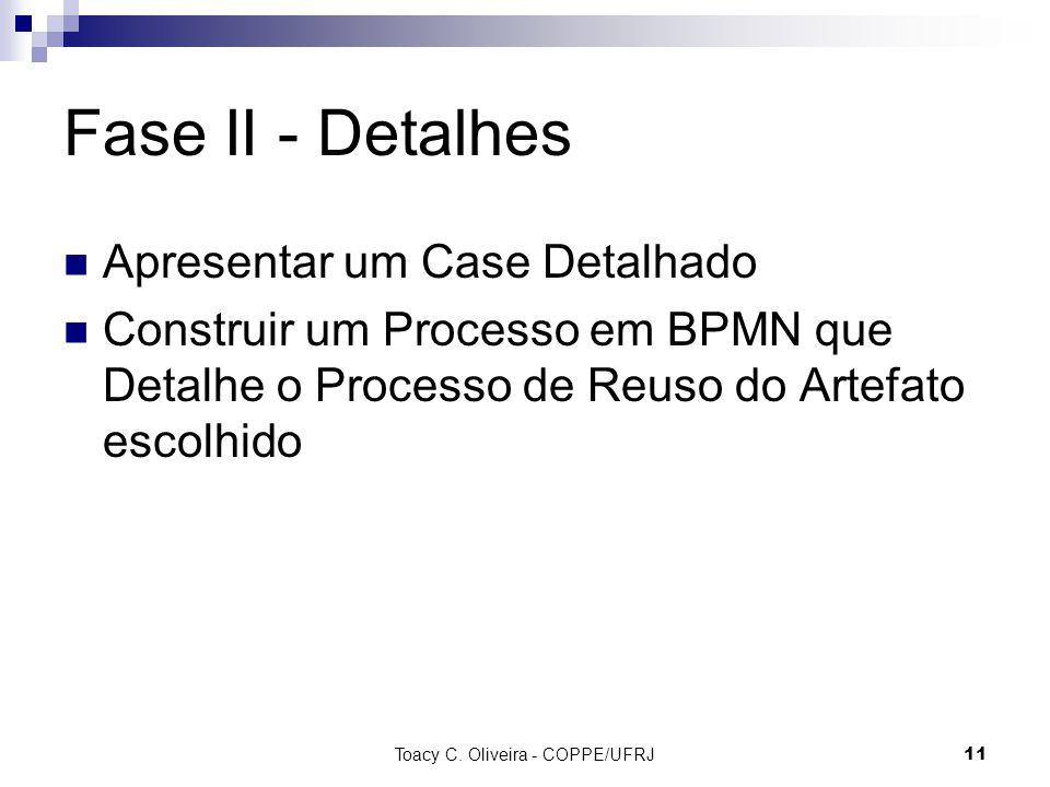 Fase II - Detalhes Apresentar um Case Detalhado Construir um Processo em BPMN que Detalhe o Processo de Reuso do Artefato escolhido Toacy C.