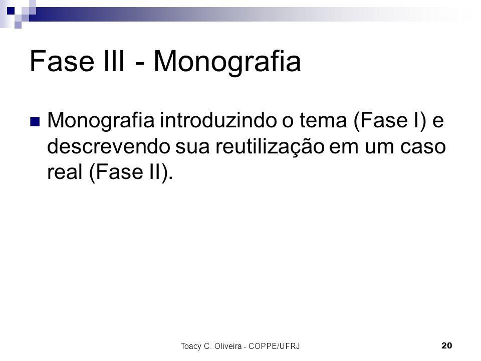 Fase III - Monografia Monografia introduzindo o tema (Fase I) e descrevendo sua reutilização em um caso real (Fase II).