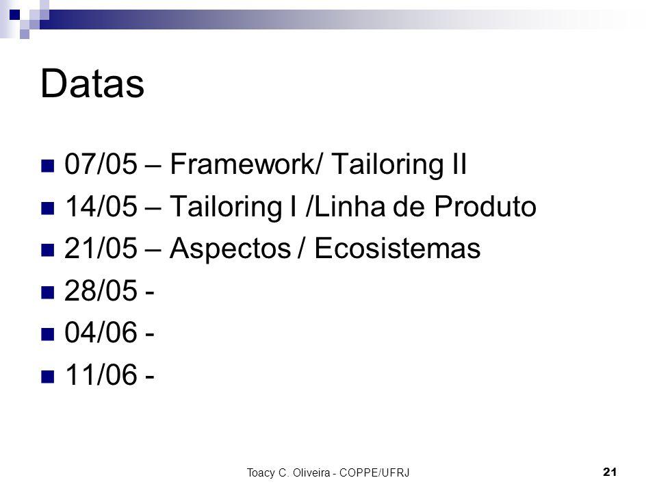 Datas 07/05 – Framework/ Tailoring II 14/05 – Tailoring I /Linha de Produto 21/05 – Aspectos / Ecosistemas 28/05 - 04/06 - 11/06 - Toacy C.