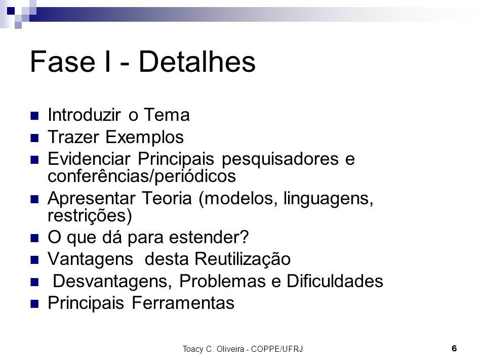 Fase I - Detalhes Introduzir o Tema Trazer Exemplos Evidenciar Principais pesquisadores e conferências/periódicos Apresentar Teoria (modelos, linguagens, restrições) O que dá para estender.