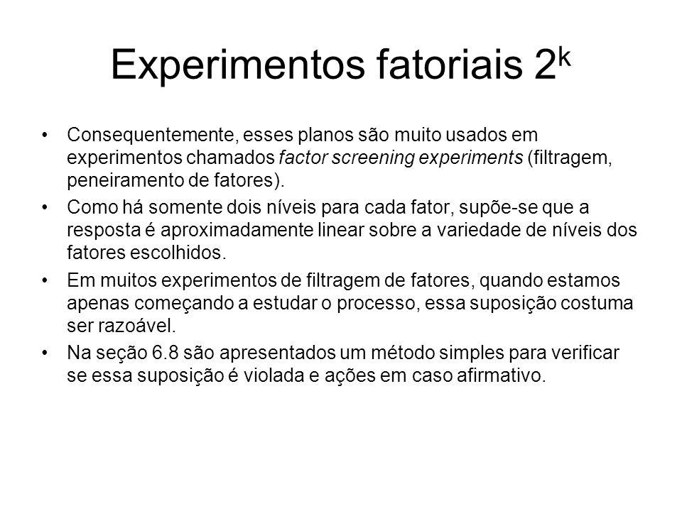 Experimentos fatoriais 2 k Consequentemente, esses planos são muito usados em experimentos chamados factor screening experiments (filtragem, peneirame
