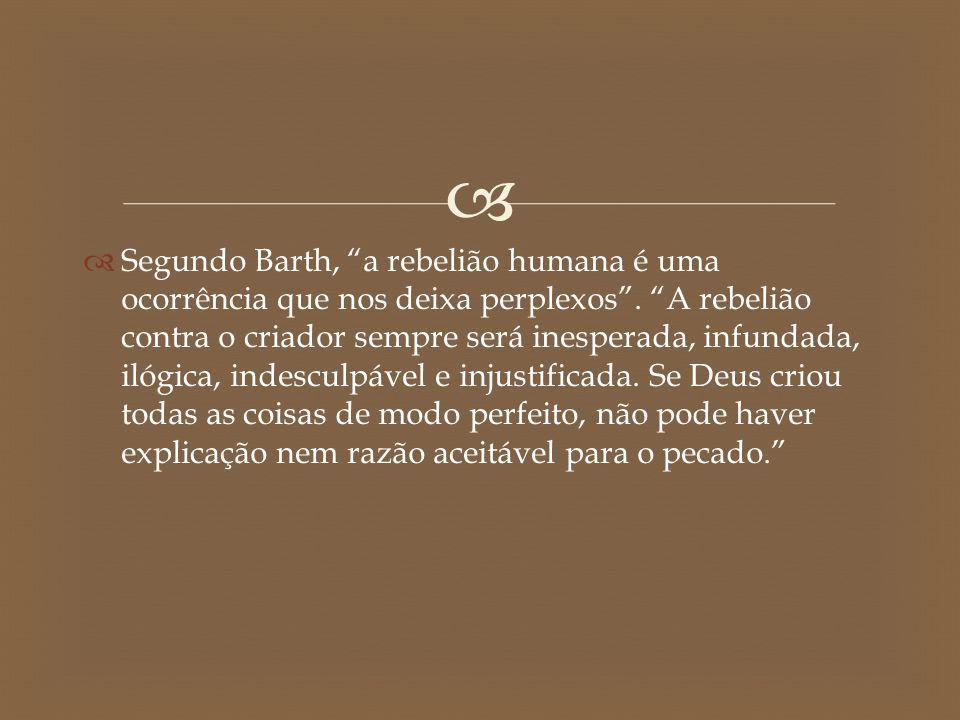 """  Segundo Barth, """"a rebelião humana é uma ocorrência que nos deixa perplexos"""". """"A rebelião contra o criador sempre será inesperada, infundada, ilógi"""