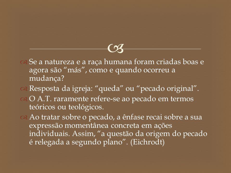 """  Se a natureza e a raça humana foram criadas boas e agora são """"más"""", como e quando ocorreu a mudança?  Resposta da igreja: """"queda"""" ou """"pecado orig"""