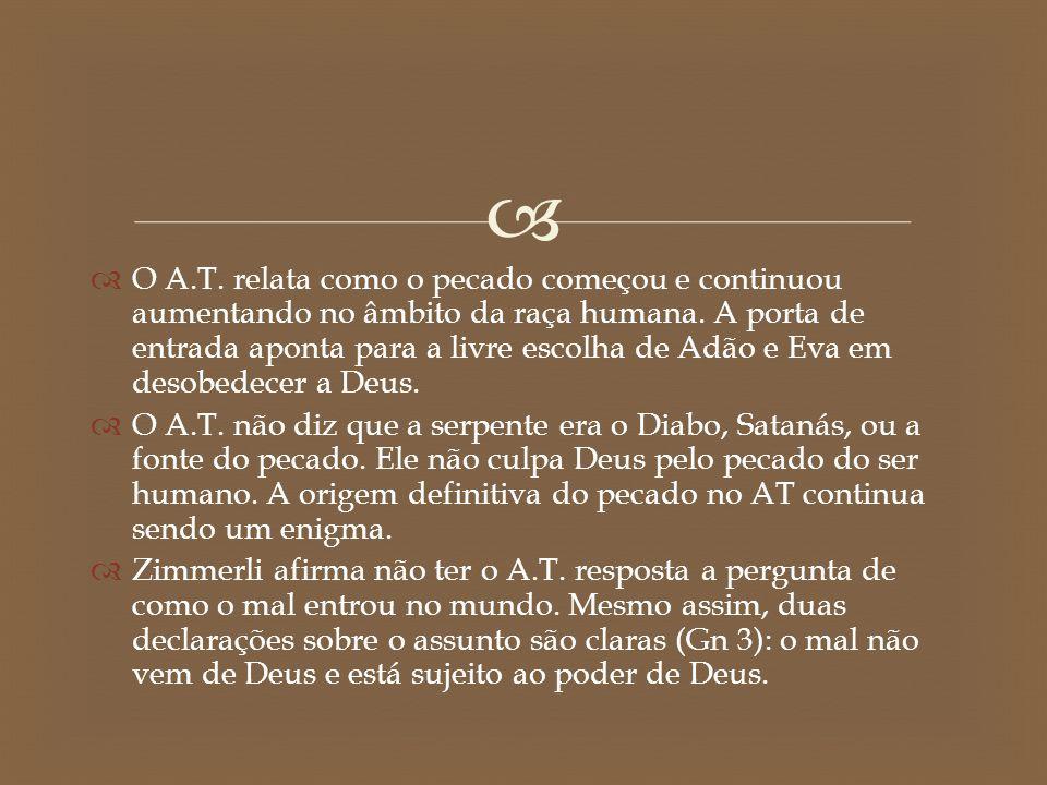   O A.T. relata como o pecado começou e continuou aumentando no âmbito da raça humana. A porta de entrada aponta para a livre escolha de Adão e Eva