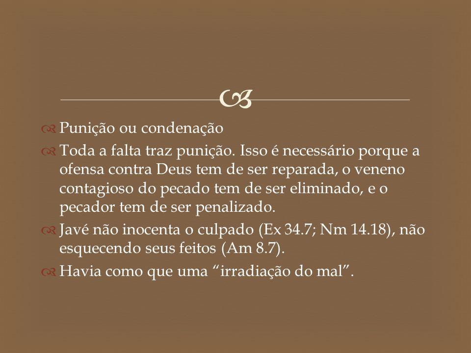   Punição ou condenação  Toda a falta traz punição. Isso é necessário porque a ofensa contra Deus tem de ser reparada, o veneno contagioso do pecad
