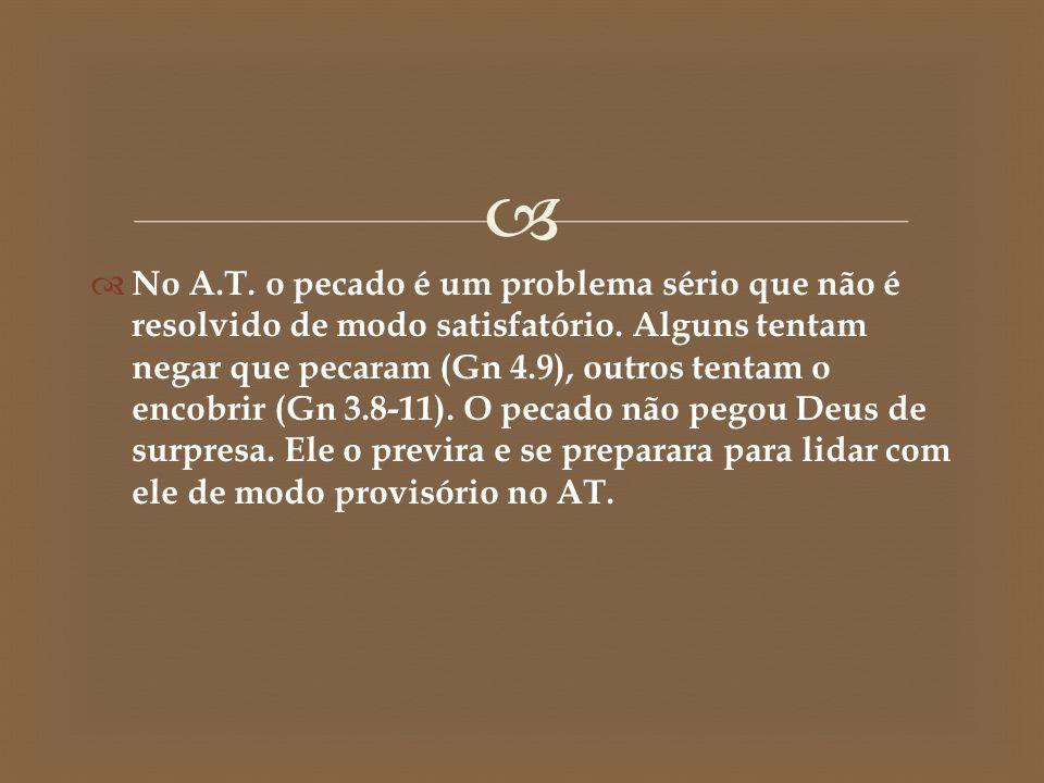   No A.T. o pecado é um problema sério que não é resolvido de modo satisfatório. Alguns tentam negar que pecaram (Gn 4.9), outros tentam o encobrir