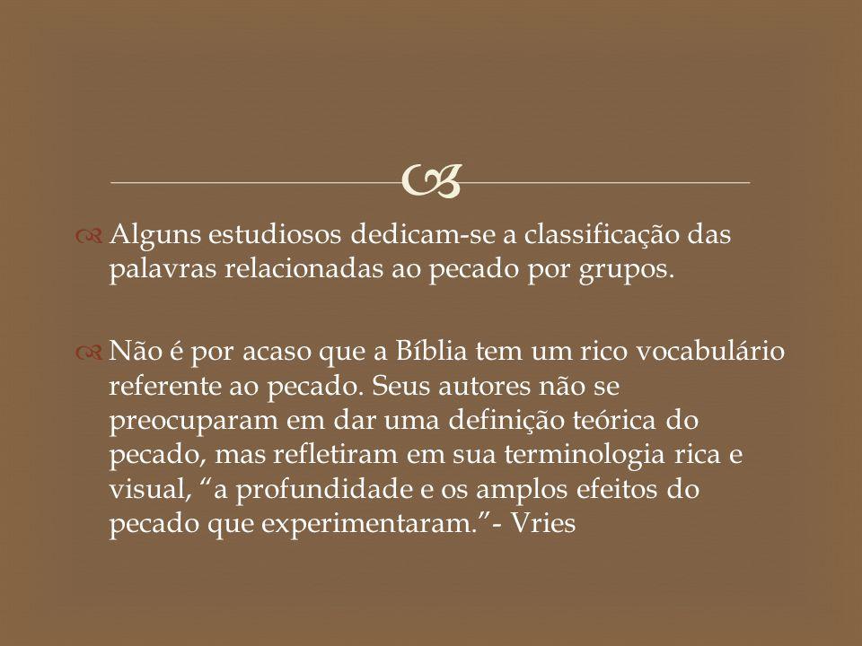   Alguns estudiosos dedicam-se a classificação das palavras relacionadas ao pecado por grupos.  Não é por acaso que a Bíblia tem um rico vocabulári