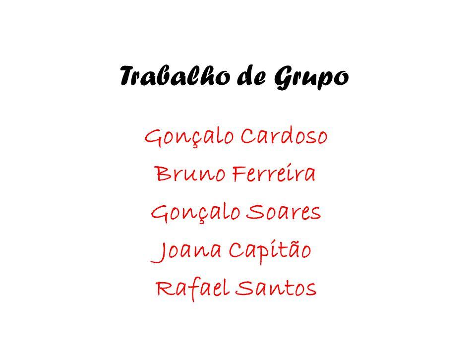 Trabalho de Grupo Gonçalo Cardoso Bruno Ferreira Gonçalo Soares Joana Capitão Rafael Santos
