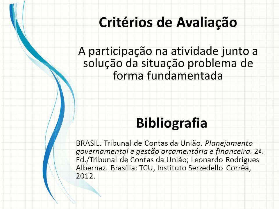 Critérios de Avaliação A participação na atividade junto a solução da situação problema de forma fundamentada Bibliografia BRASIL. Tribunal de Contas