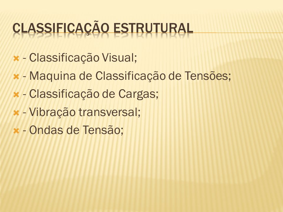  - Classificação Visual;  - Maquina de Classificação de Tensões;  - Classificação de Cargas;  - Vibração transversal;  - Ondas de Tensão;