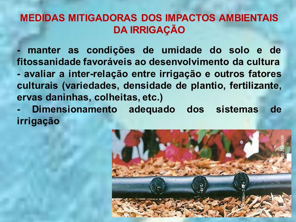 MEDIDAS MITIGADORAS DOS IMPACTOS AMBIENTAIS DA IRRIGAÇÃO - manter as condições de umidade do solo e de fitossanidade favoráveis ao desenvolvimento da
