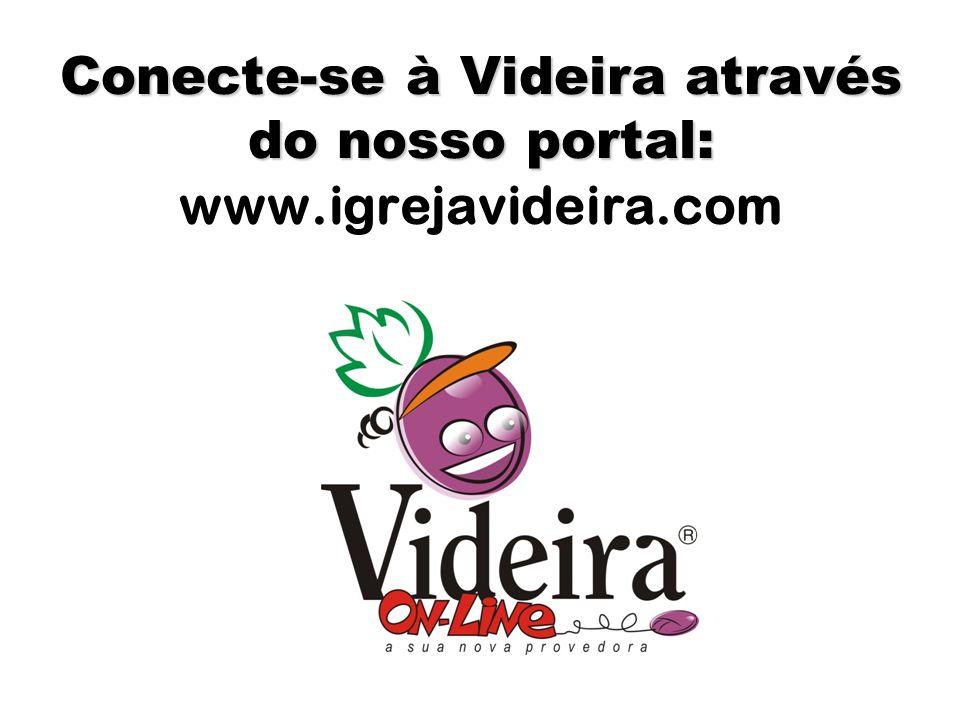 Conecte-se à Videira através do nosso portal: Conecte-se à Videira através do nosso portal: www.igrejavideira.com