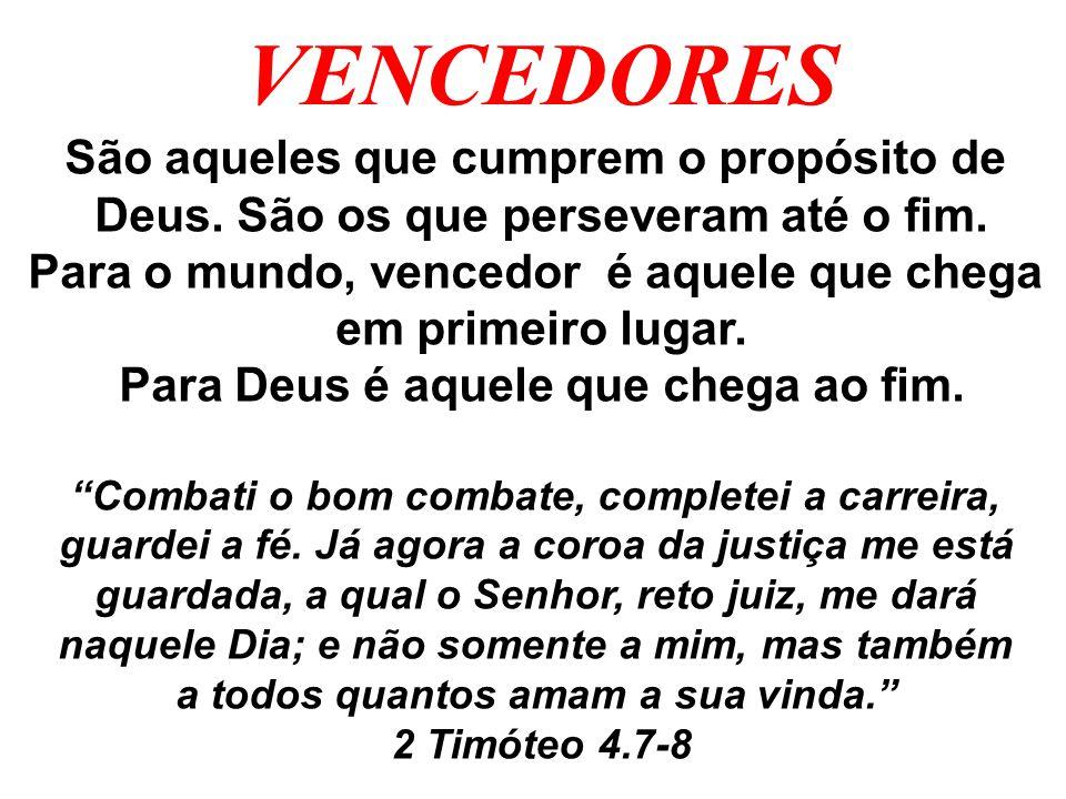 VENCEDORES São aqueles que cumprem o propósito de Deus. São os que perseveram até o fim. Para o mundo, vencedor é aquele que chega em primeiro lugar.