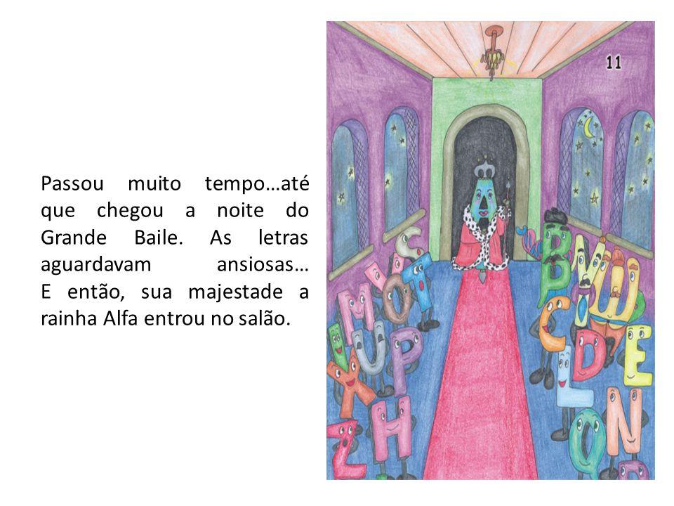 Passou muito tempo…até que chegou a noite do Grande Baile. As letras aguardavam ansiosas… E então, sua majestade a rainha Alfa entrou no salão.