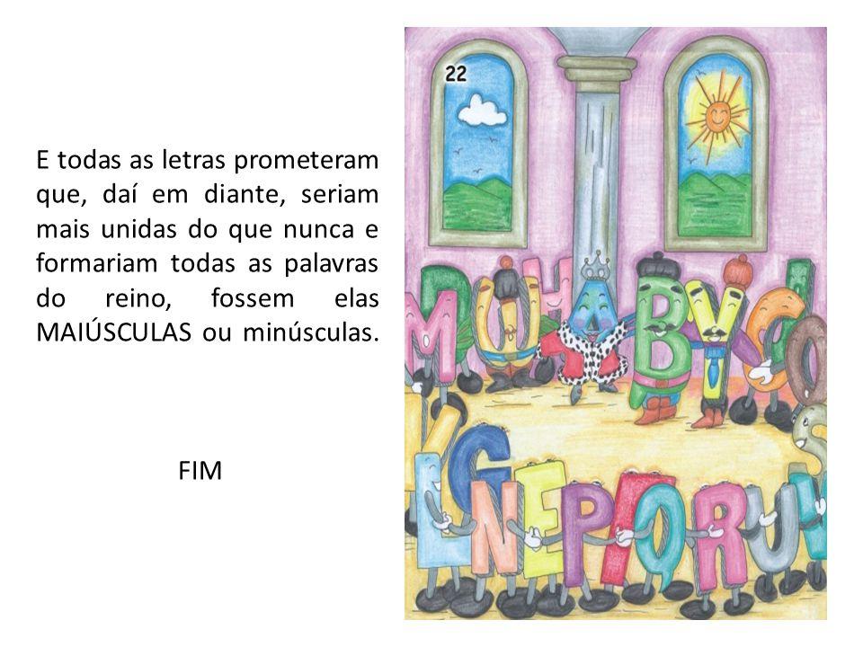 E todas as letras prometeram que, daí em diante, seriam mais unidas do que nunca e formariam todas as palavras do reino, fossem elas MAIÚSCULAS ou min