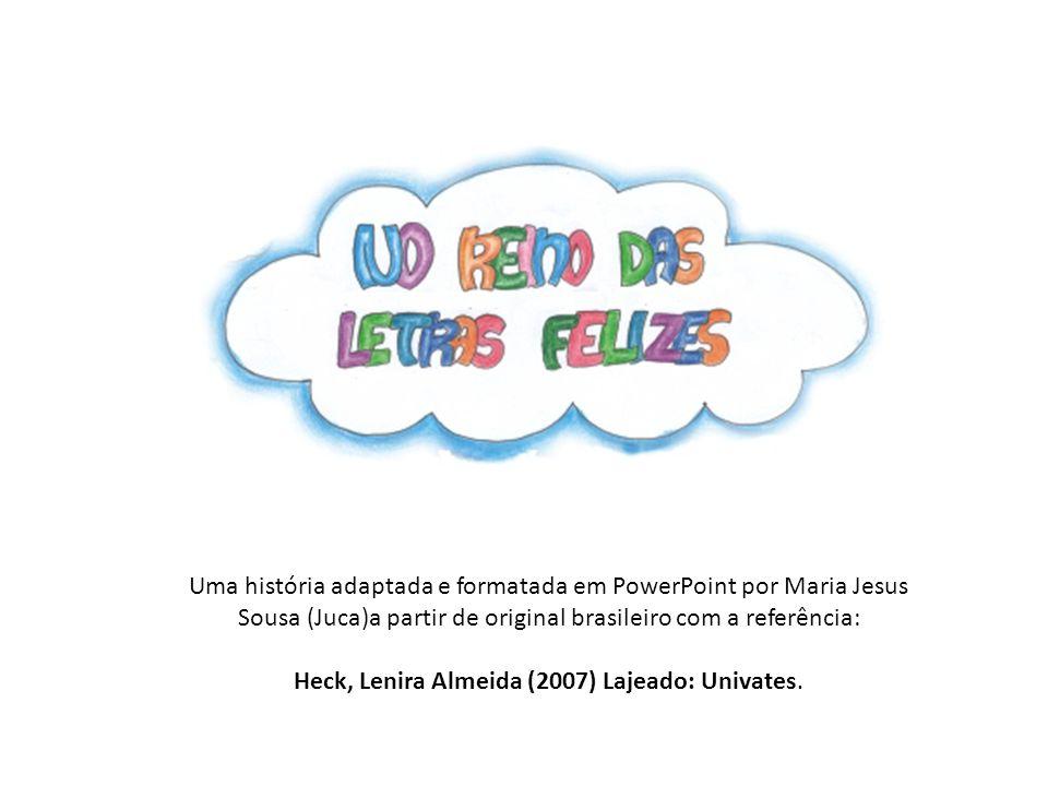 Uma história adaptada e formatada em PowerPoint por Maria Jesus Sousa (Juca)a partir de original brasileiro com a referência: Heck, Lenira Almeida (20