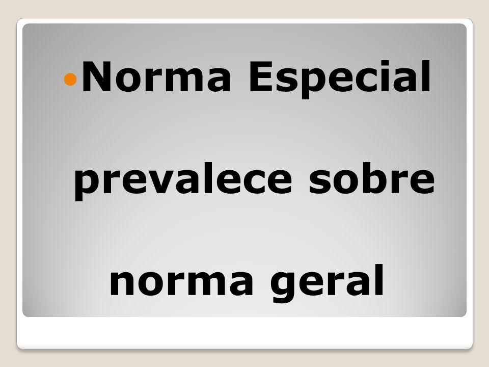 Norma Especial prevalece sobre norma geral