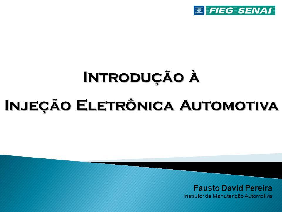 Fausto David Pereira Instrutor de Manutenção Automotiva Introdução à Injeção Eletrônica Automotiva