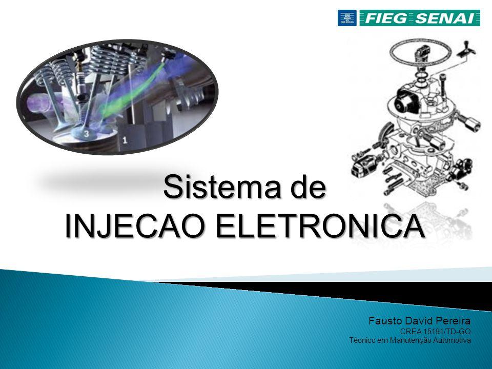 Fausto David Pereira CREA 15191/TD-GO Técnico em Manutenção Automotiva Sistema de INJECAO ELETRONICA