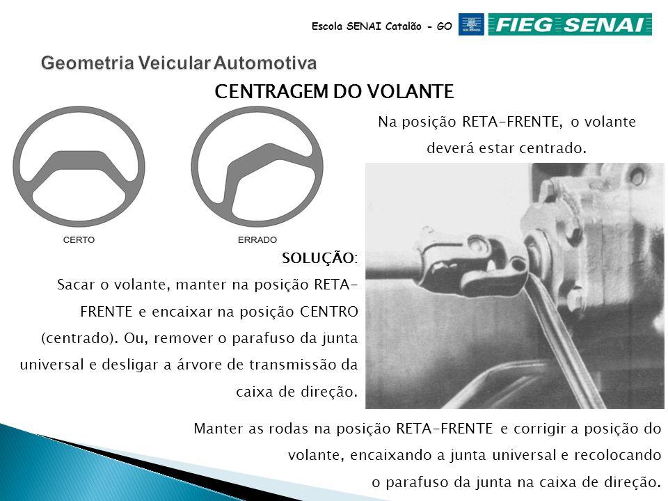 Escola SENAI Catalão - GO CENTRAGEM DA CAIXA DE DIREÇÃO Localizar o centro da caixa de direção, visualizando as marcas ou contando o número de voltas.
